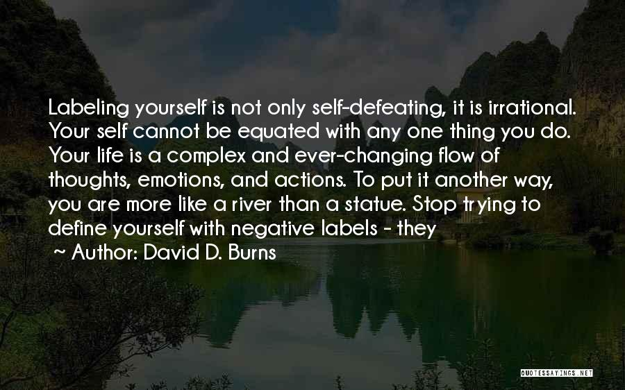 Not Labeling Yourself Quotes By David D. Burns