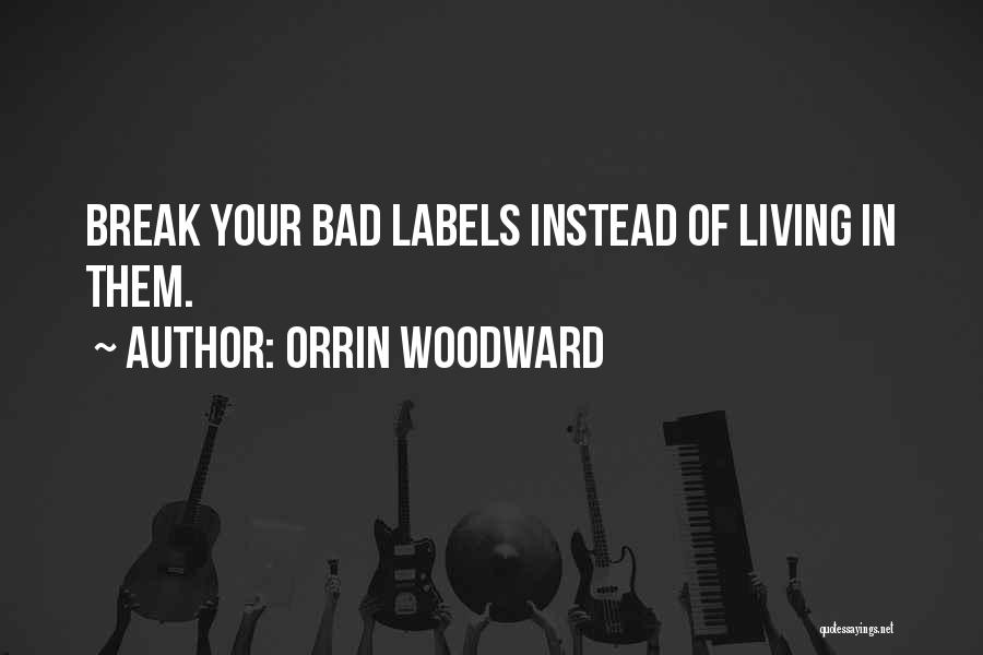 Not Labeling Yourself Quotes By Orrin Woodward
