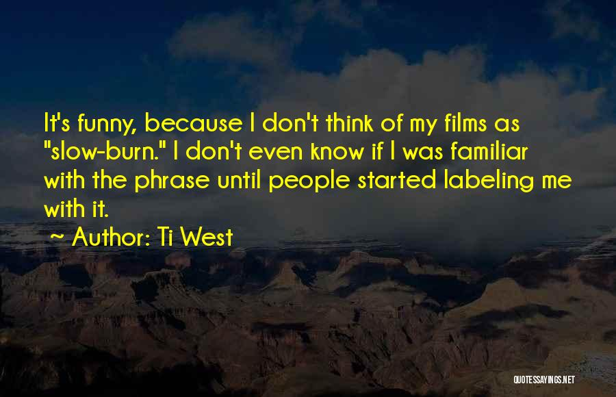 Not Labeling Yourself Quotes By Ti West