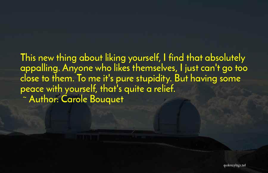 Not Liking Someone Who Likes You Quotes By Carole Bouquet