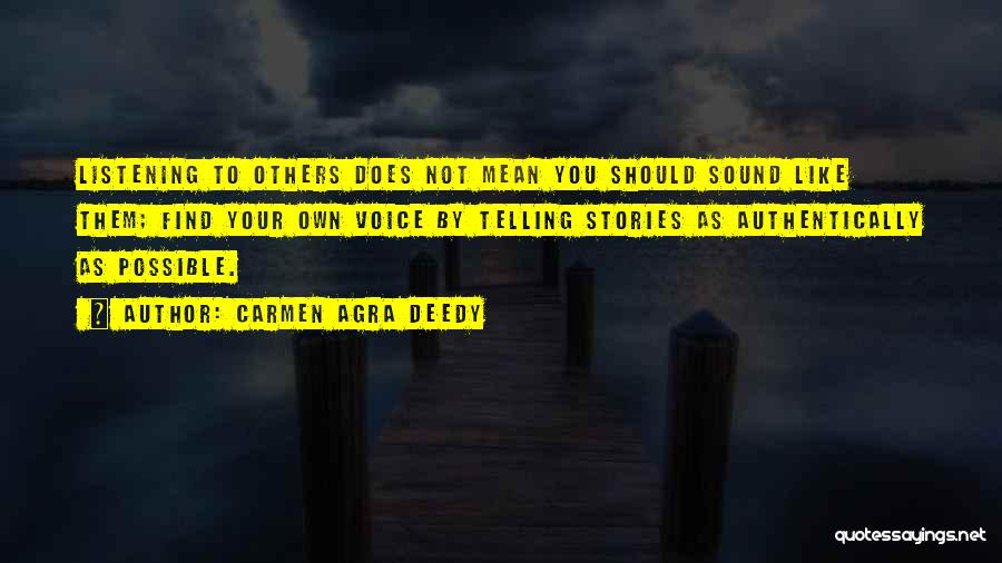 Not Listening To Others Quotes By Carmen Agra Deedy