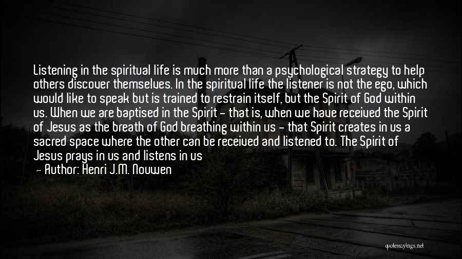Not Listening To Others Quotes By Henri J.M. Nouwen