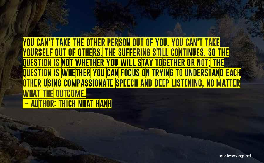 Not Listening To Others Quotes By Thich Nhat Hanh