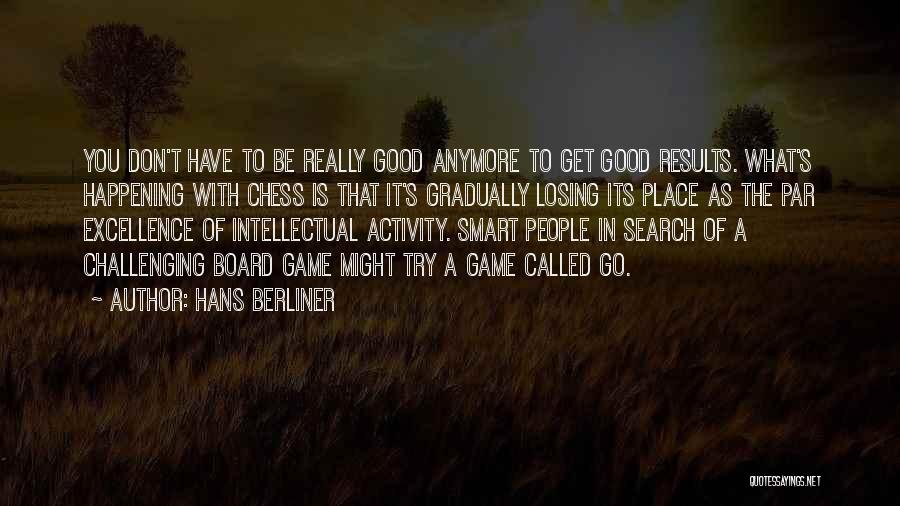 Not Losing Something Good Quotes By Hans Berliner