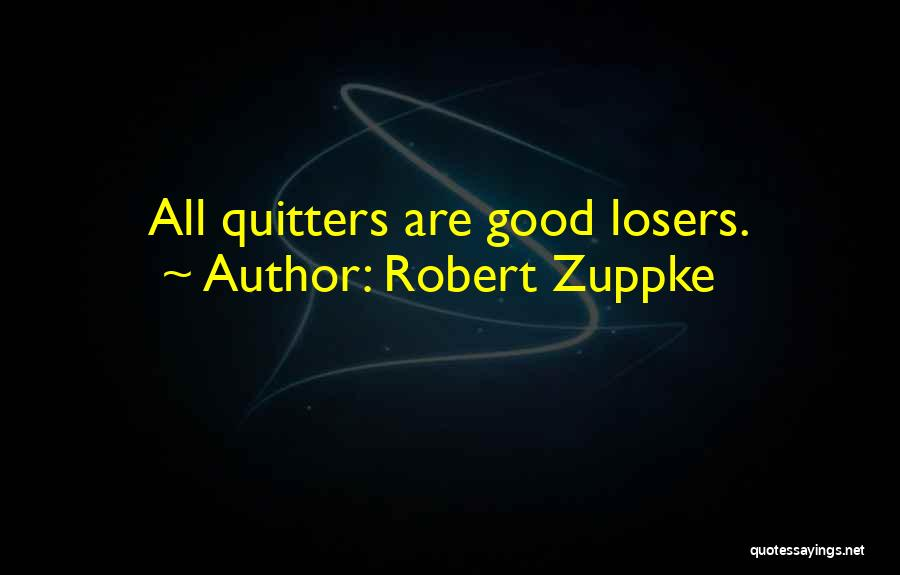 Not Losing Something Good Quotes By Robert Zuppke