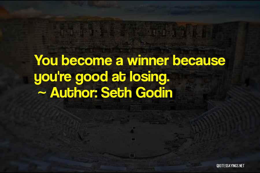 Not Losing Something Good Quotes By Seth Godin