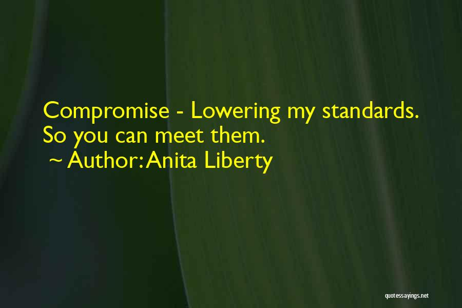 Not Lowering Your Standards Quotes By Anita Liberty