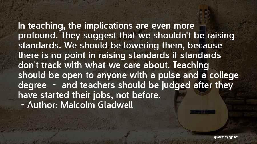 Not Lowering Your Standards Quotes By Malcolm Gladwell
