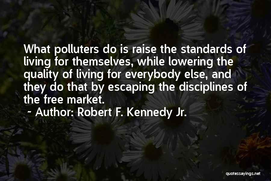 Not Lowering Your Standards Quotes By Robert F. Kennedy Jr.