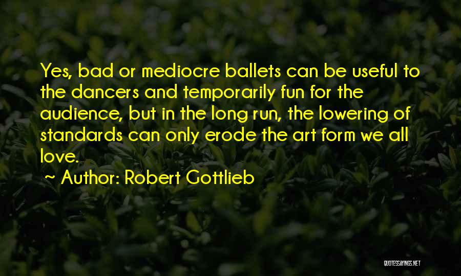 Not Lowering Your Standards Quotes By Robert Gottlieb