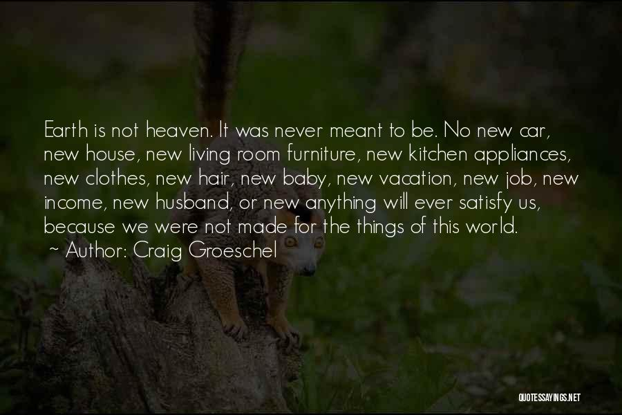 Not Meant For This World Quotes By Craig Groeschel