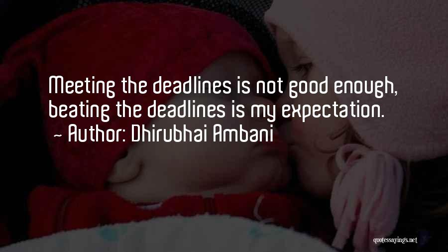 Not Meeting Someone's Expectations Quotes By Dhirubhai Ambani