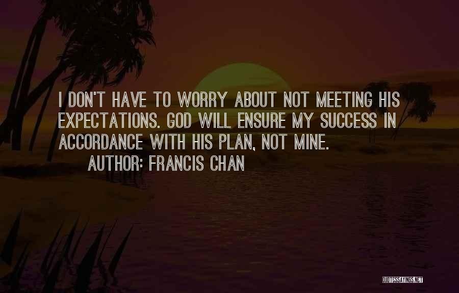 Not Meeting Someone's Expectations Quotes By Francis Chan