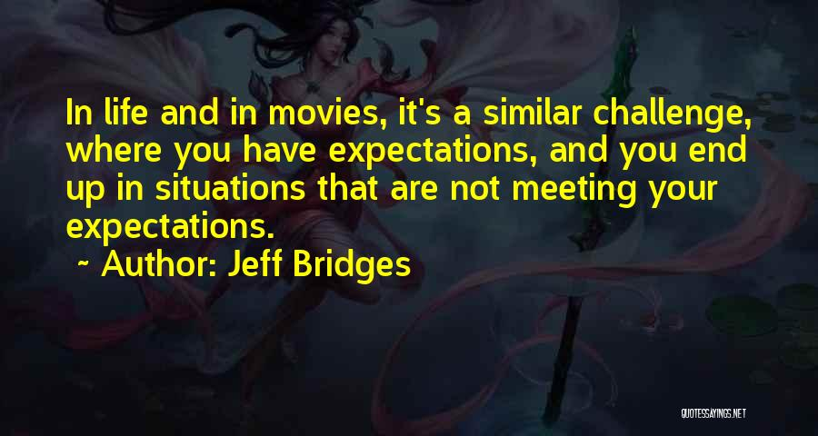 Not Meeting Someone's Expectations Quotes By Jeff Bridges