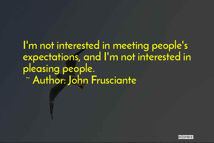 Not Meeting Someone's Expectations Quotes By John Frusciante