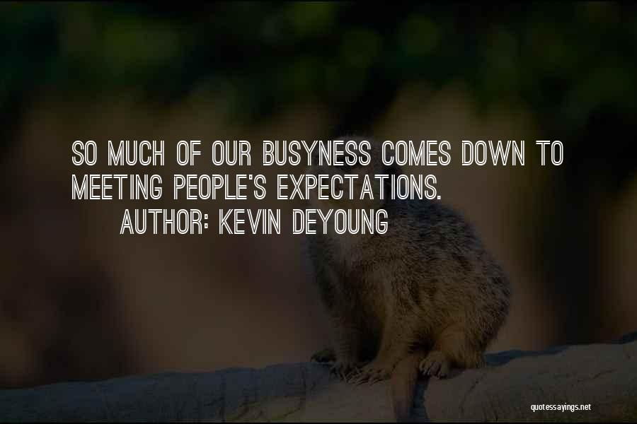 Not Meeting Someone's Expectations Quotes By Kevin DeYoung