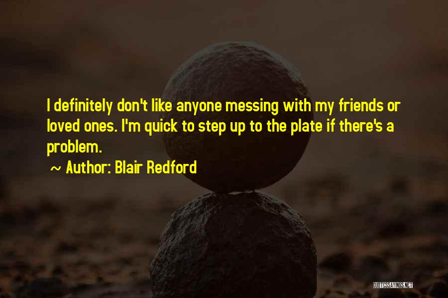 Not Messing With My Friends Quotes By Blair Redford