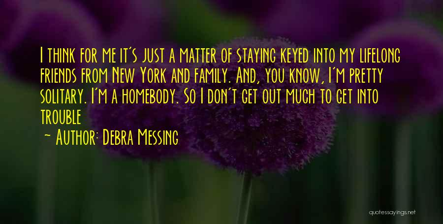 Not Messing With My Friends Quotes By Debra Messing