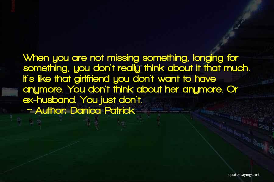 Not Missing You Anymore Quotes By Danica Patrick