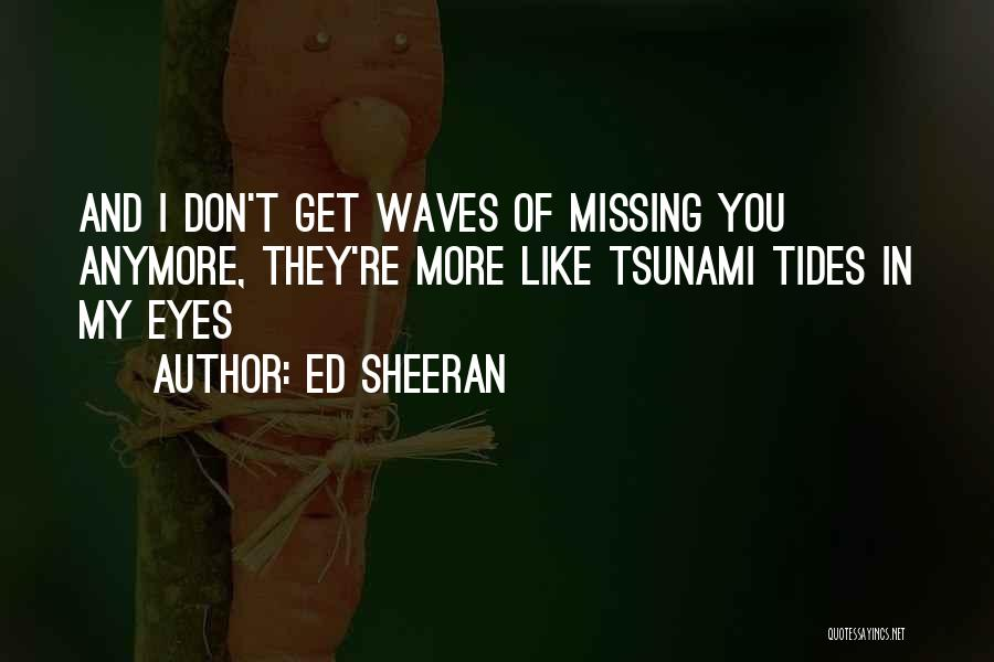 Not Missing You Anymore Quotes By Ed Sheeran