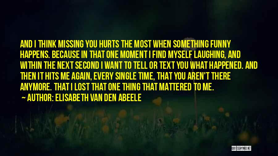 Not Missing You Anymore Quotes By Elisabeth Van Den Abeele
