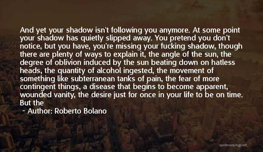 Not Missing You Anymore Quotes By Roberto Bolano