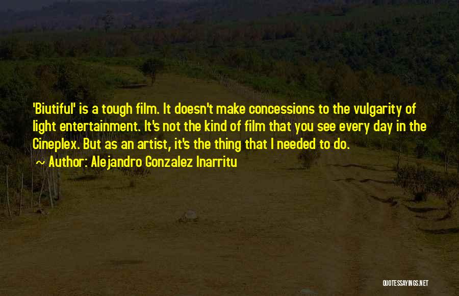 Not Needed Quotes By Alejandro Gonzalez Inarritu