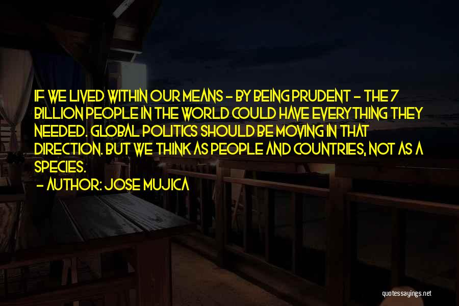 Not Needed Quotes By Jose Mujica
