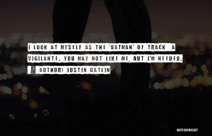 Not Needed Quotes By Justin Gatlin