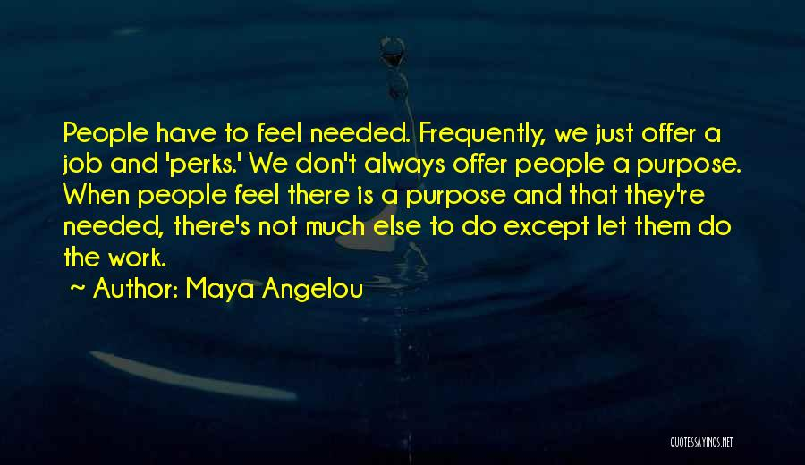 Not Needed Quotes By Maya Angelou