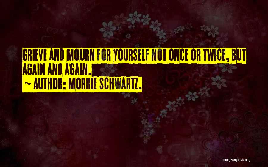 Not Once But Twice Quotes By Morrie Schwartz.