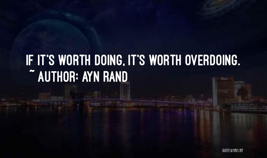 Not Overdoing Things Quotes By Ayn Rand