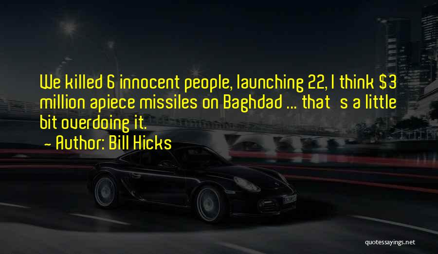 Not Overdoing Things Quotes By Bill Hicks