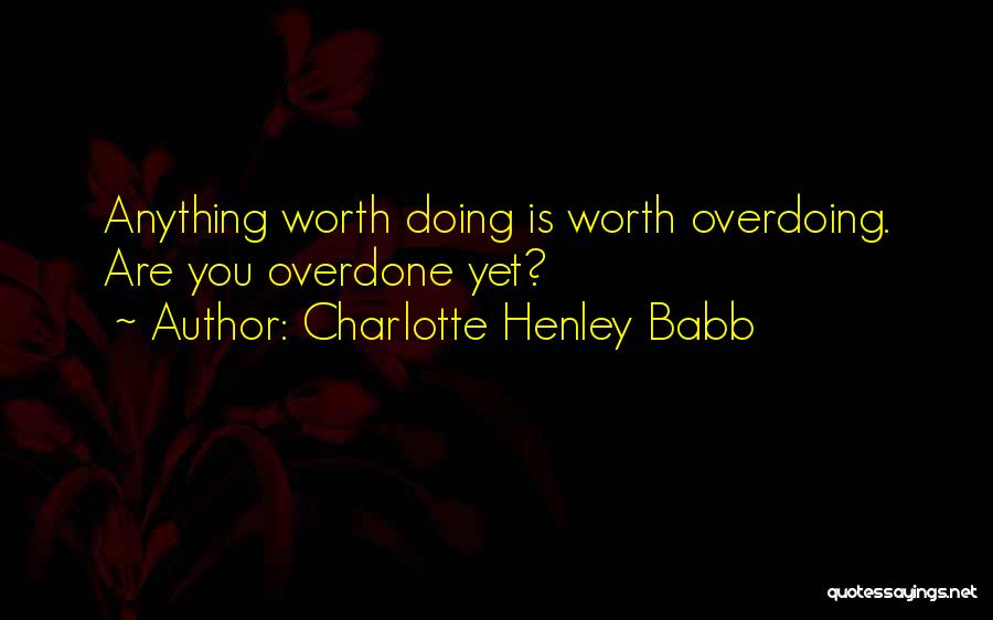 Not Overdoing Things Quotes By Charlotte Henley Babb