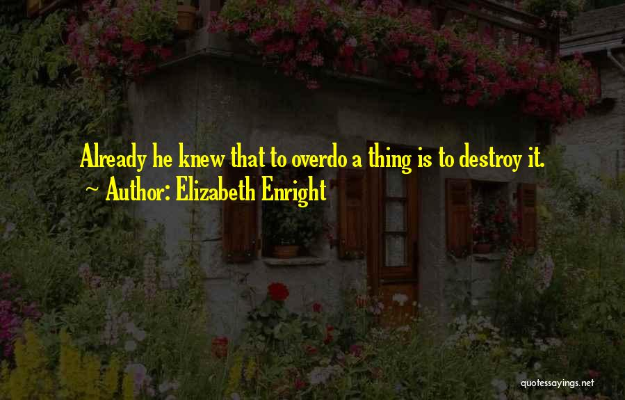 Not Overdoing Things Quotes By Elizabeth Enright