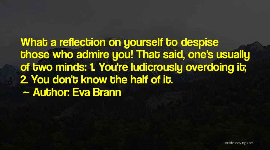 Not Overdoing Things Quotes By Eva Brann