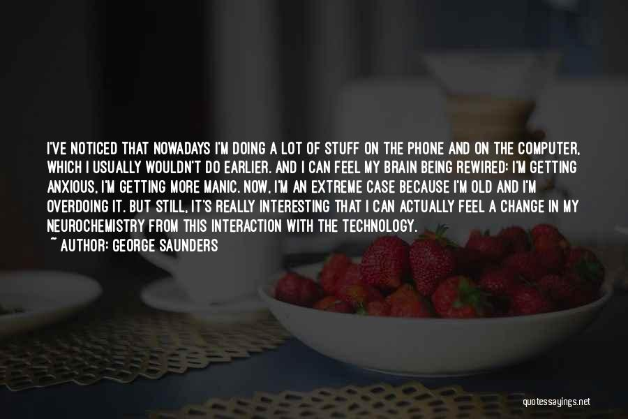 Not Overdoing Things Quotes By George Saunders
