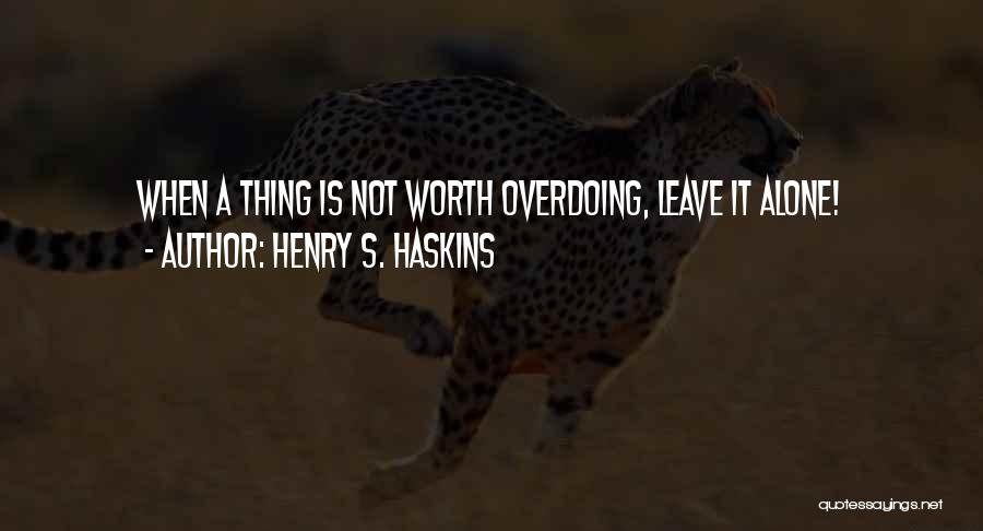 Not Overdoing Things Quotes By Henry S. Haskins