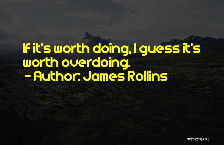 Not Overdoing Things Quotes By James Rollins