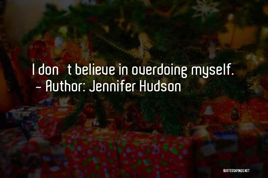 Not Overdoing Things Quotes By Jennifer Hudson