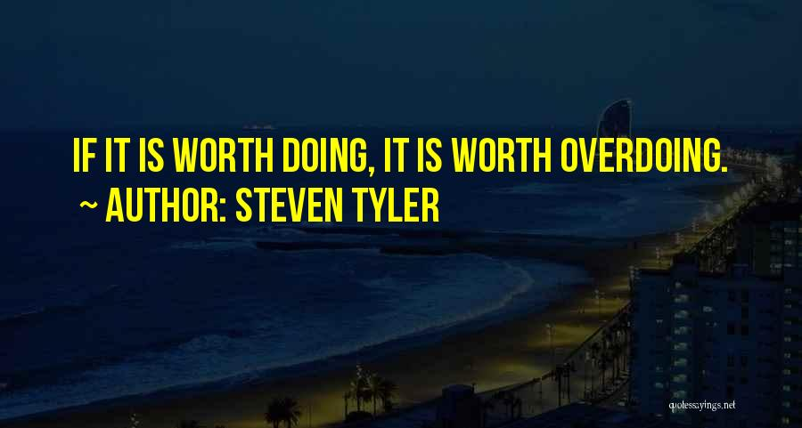 Not Overdoing Things Quotes By Steven Tyler