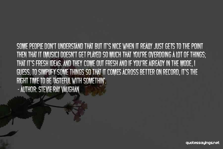 Not Overdoing Things Quotes By Stevie Ray Vaughan