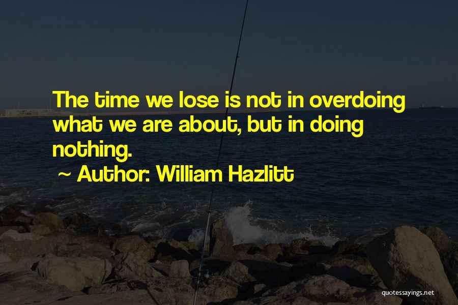 Not Overdoing Things Quotes By William Hazlitt