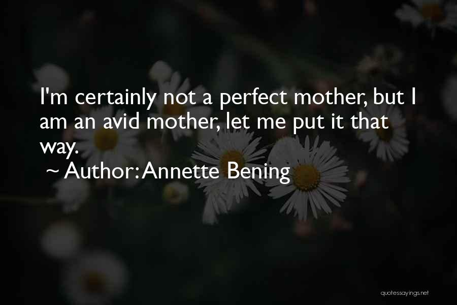Not Perfect Mother Quotes By Annette Bening