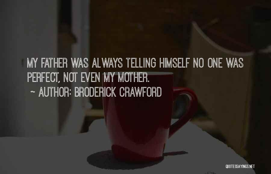 Not Perfect Mother Quotes By Broderick Crawford