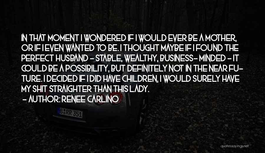 Not Perfect Mother Quotes By Renee Carlino