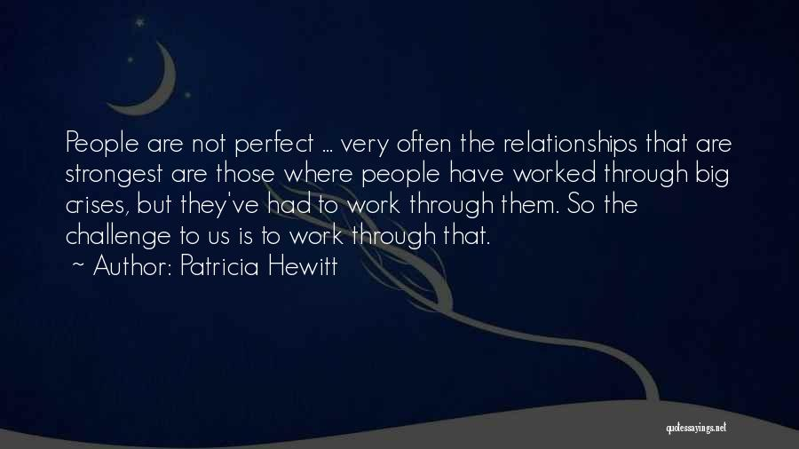 Not Perfect Relationships Quotes By Patricia Hewitt