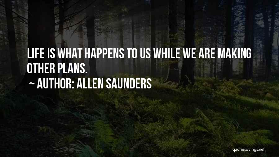Not Planning Your Life Quotes By Allen Saunders