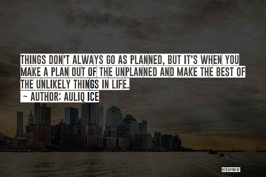 Not Planning Your Life Quotes By Auliq Ice