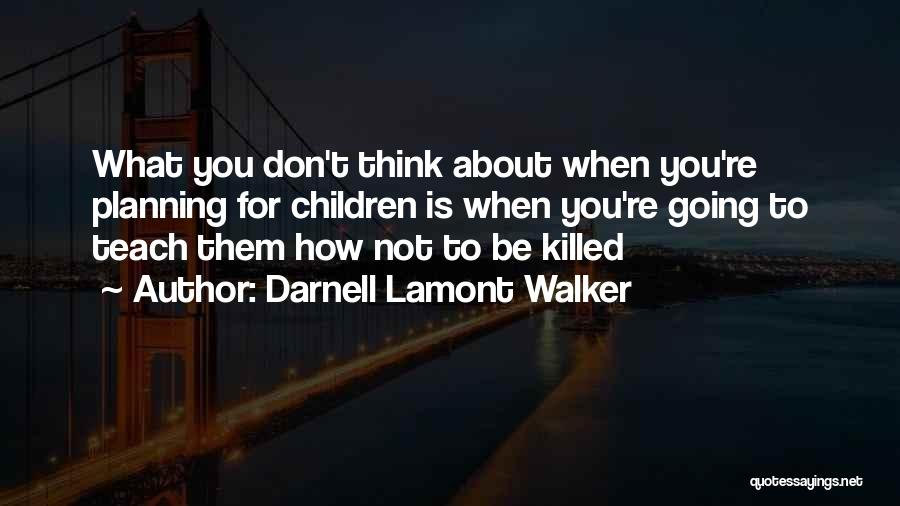 Not Planning Your Life Quotes By Darnell Lamont Walker